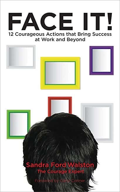 FACE IT!: 12 Courageous Actions that Bring Success at Work and Beyond (English Edition)