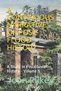 A CONTINUOUS NARRATIVE OF POST-FLOOD HISTORY: A Study in Postdiluvian History (Volume)