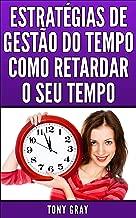 Estratégias de Gestão do Tempo Como Retardar o Seu Tempo (Portuguese Edition)