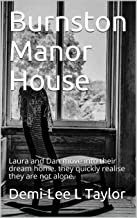 Burnston Manor House: Laura and Dan move into their dream home. they quickly realise they are not alone.