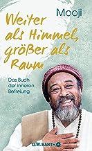Weiter als Himmel, größer als Raum: Das Buch der inneren Befreiung (German Edition)