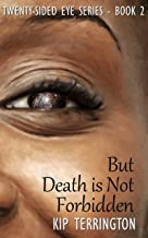 But Death is Not Forbidden (The Twenty-Sided Eye Series Book 2)