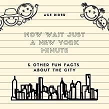 NOW WAIT JUST A NEW YORK MINUTE & OTHER FUN FACTS ABOUT THE CITY: Your Guide to Faking it with the Best of New Yorkers