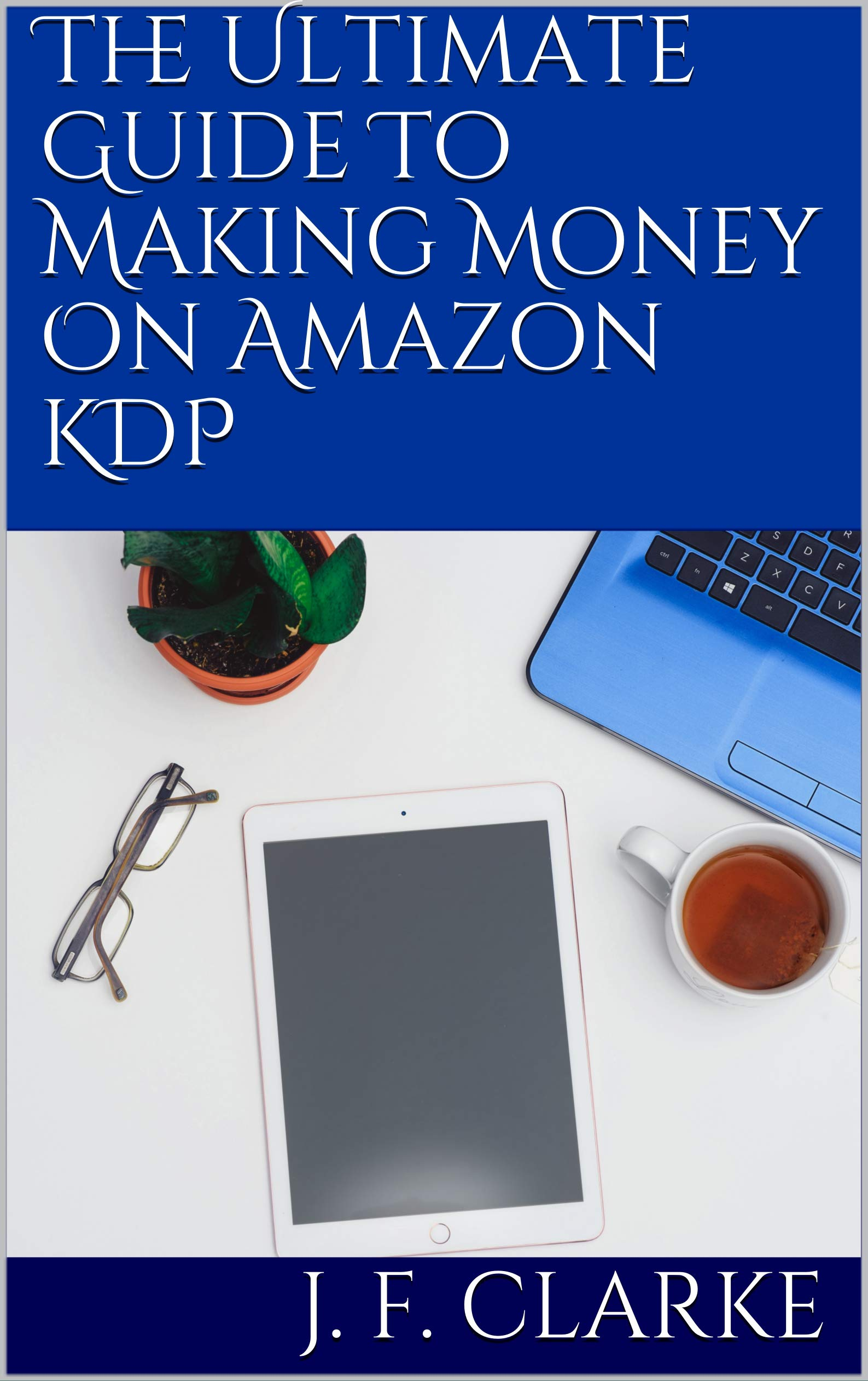 The Ultimate Guide To Making Money On Amazon KDP: A Step-By-Step Manual For Selling Low Content Books On Amazon KDP, With Proven Methods And Full Examples!