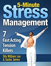 5-Minute Stress Management - 7 Fast Acting Tension Killers (Chi Powers for Modern Age Book 3)