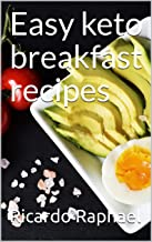 Easy keto breakfast recipes: Become more healthy and slim with the most delicious and easy to prepare keto meals