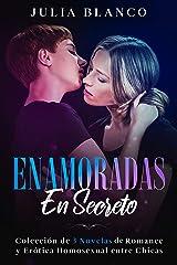 Enamoradas en Secreto: Colección de 3 Novelas de Romance y Erótica Homosexual entre Chicas Versión Kindle