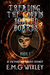 Treading the Coffin-Shaped Boards: A Victorian Ghost Story (Traveling Towards the Present Book 1) Kindle Edition