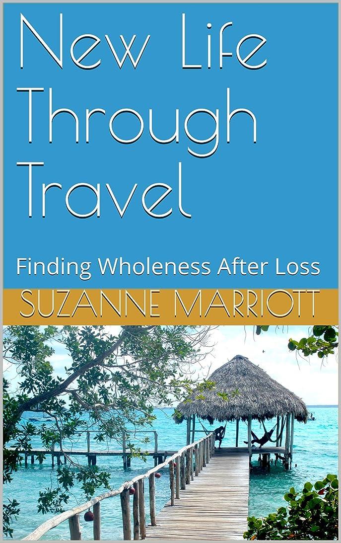残酷一族あらゆる種類のNew Life Through Travel: Finding Wholeness After Loss (English Edition)