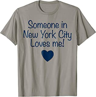 Someone in New York City Loves Me! T-Shirt | Cute Gift NYC