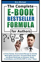 The Complete E-Book Bestseller Formula for Authors [2015 Edition]: A Time-Tested, Guaranteed Recipe for Kindle Best Seller Success: Increase Book Sales ... and Kindle KDP (Be a Kindle Bestseller 1) Kindle Edition