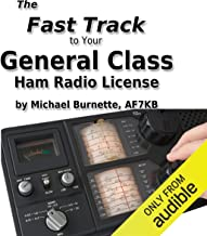 The Fast Track to Your General Class Ham Radio License: Covers All FCC General Class Exam Questions July 1, 2015 Until June 30, 2019