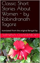 Classic Short Stories About Women - by Rabindranath Tagore: translated from the original Bengali by