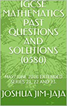 IGCSE MATHEMATICS PAST QUESTIONS AND SOLUTIONS (0580): MAY/JUNE 2016 EXTENDED SERIES 21, 22 AND 23. (English Edition)