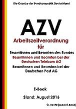 Verordnung �ber die Arbeitszeit der Beamtinnen und Beamten des Bundes (Arbeitszeitverordnung - AZV) und der Deutschen Telekom AG und der Deutschen Post ... E-Book - Stand: August 2013 (German Edition)