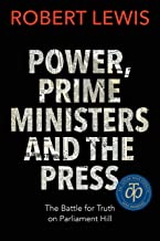 Power, Prime Ministers and the Press: The Battle for Truth on Parliament Hill (English Edition)