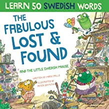 The Fabulous Lost & Found and the little Swedish mouse: Laugh as you learn 50 Swedish words with this fun, heartwarming bilingual English Swedish kids book (Swedish language learning for children)
