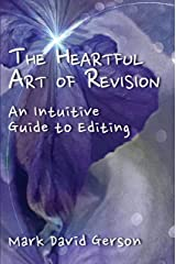 The Heartful Art of Revision: An Intuitive Guide to Editing Kindle Edition