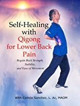 Self-Healing with Qigong for Lower Back Pain: Regain Back Strength, Stability, and Ease of Movement