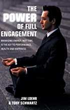 The Power of Full Engagement: Managing energy, not time, is the key to performance, health and happiness