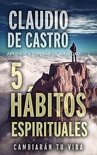APRENDE A SUPERAR LA ANSIEDAD: 5 Hábitos Espirituales / Cambiarán tu vida (PAZ INTERIOR nº 1)
