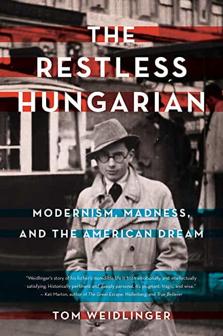 The Restless Hungarian: Modernism, Madness, and The American Dream (English Edition)