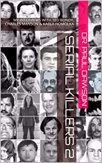 SERIAL KILLERS 2: MY INTERVIEWS WITH TED BUNDY, CHARLES MANSON & KARLA HOMOLKA (English Edition)