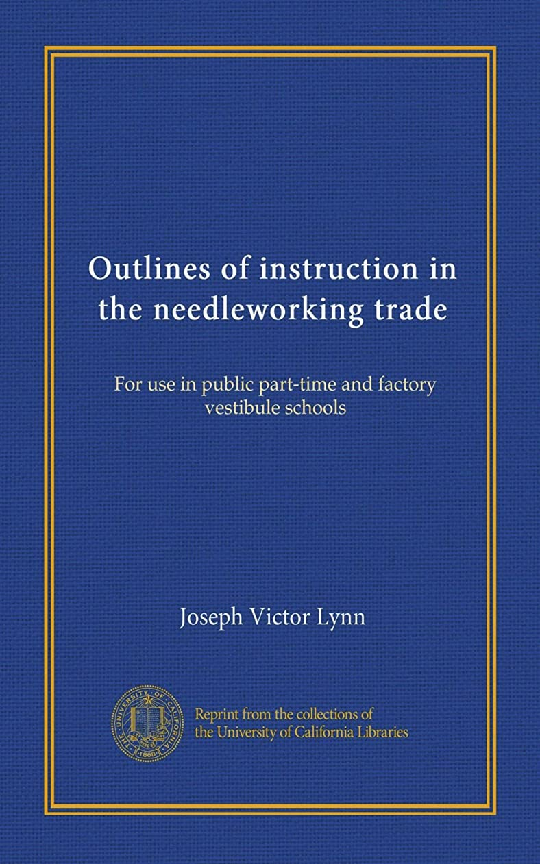ペルセウス住所桃Outlines of instruction in the needleworking trade: For use in public part-time and factory vestibule schools