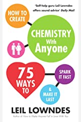 How to Create Chemistry with Anyone: 75 Ways to Spark It Fast ... And Make It Last Kindle Edition