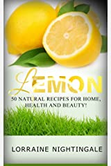 LEMON: 50 Natural Recipes for Home, Health and Beauty! Kindle Edition