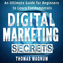 Digital Marketing Secrets: An Ultimate Guide for Beginners to Learn Fundamentals