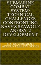 Submarine Combat System: Technical Challenges Confronting Navy's Seawolf AN/BSY-2 Development