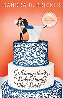 Always the Baker, Finally the Bride (Another Emma Rae Creation Book 4)