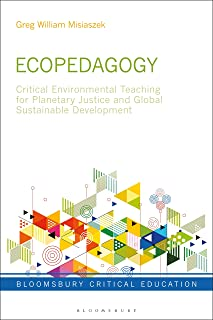 Ecopedagogy: Critical Environmental Teaching for Planetary Justice and Global Sustainable Development (Bloomsbury Critical Education) (English Edition)