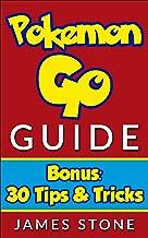 Pokemon Go: Pokemon Go Guide - BONUS 30 Tips & Tricks (pokemon go, pokemon go guide, pokemon go game, pokemon go book, pokemon go tips, pokemon go for beginners) (English Edition)