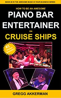 """How to Be an Awesome Piano Bar Entertainer on Cruise Ships (""""Awesome Music Is Your Business"""" Series: Book 2)"""