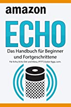 Amazon Echo: Das Handbuch für Beginner und Fortgeschrittene. Für Echo, Echo Dot und Alexa, IFTTT, Easter Eggs, uvm. (Germa...