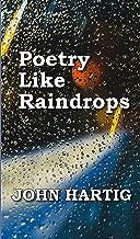Poetry Like Raindrops: Poems by John Hartig