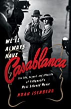 We'll Always Have Casablanca: The Legend and Afterlife of Hollywood's Most Beloved Film