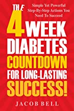 Diabetes: The 4-Week Diabetes Countdown For Long-Lasting Success: Simple Yet Powerful Step-By-Step Actions You Need To Succeed (Includes The Top Superfoods To Say Goodbye To Diabetes)