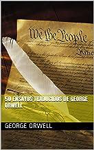 50 Ensayos Traducidos de George Orwell (Spanish Edition)