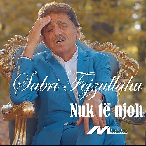 Nuk Te Njoh de Sabri Fejzullahu en Amazon Music - Amazon.es