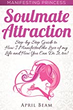 Manifesting Princess - Soulmate Attraction: A Step-by-Step Guide to How I Manifested the Love of My Life and How You Can Do It, Too!