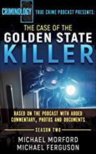 The Case of the Golden State Killer: Based on the Podcast with Additional Commentary, Photographs and Documents (Criminolo...