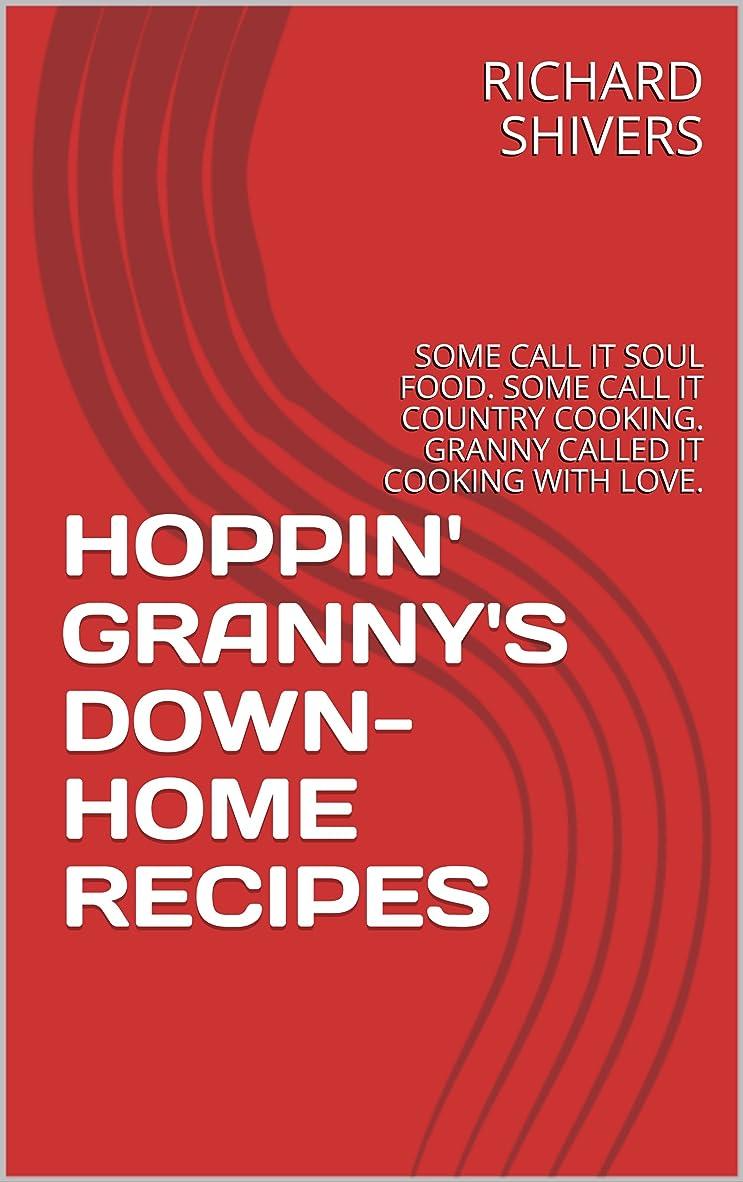 気分が悪い生活把握HOPPIN' GRANNY'S DOWN-HOME RECIPES: SOME CALL IT SOUL FOOD. SOME CALL IT COUNTRY COOKING. GRANNY CALLED IT COOKING WITH LOVE. (English Edition)