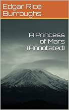 A Princess of Mars (Annotated) (Barsoom Series Book 1)