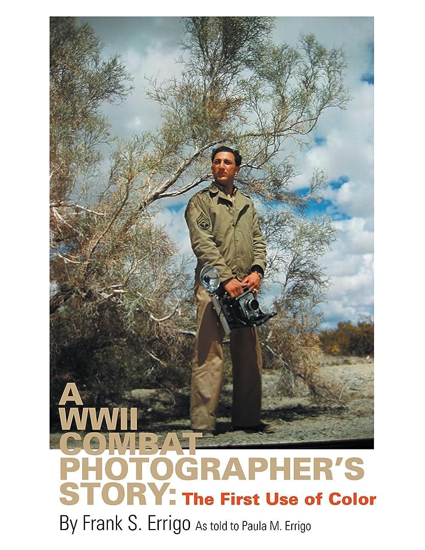ご近所戦略額A Wwii Combat Photographer's Story: The First Use of Color (English Edition)