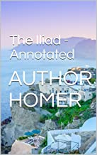 The Iliad - Annotated