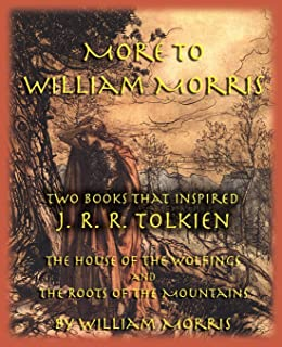 More to William Morris: Two Books That Inspired J. R. R. Tolkien-The House of the Wolfings and the Roots of the Mountains