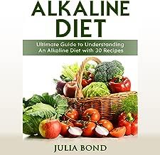 Alkaline Diet: Ultimate Guide to Understanding an Alkaline Diet with 30 Recipes